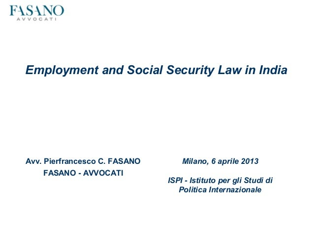 Employment and Social Security Law in IndiaAvv. Pierfrancesco C. FASANO       Milano, 6 aprile 2013    FASANO - AVVOCATI  ...