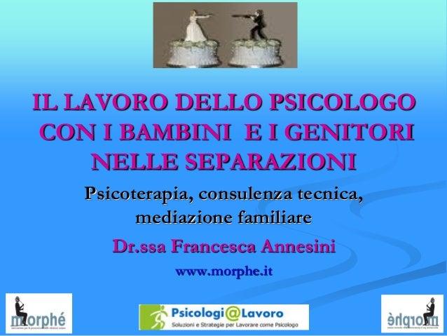 IL LAVORO DELLO PSICOLOGOCON I BAMBINI E I GENITORINELLE SEPARAZIONIPsicoterapia, consulenza tecnica,mediazione familiareD...
