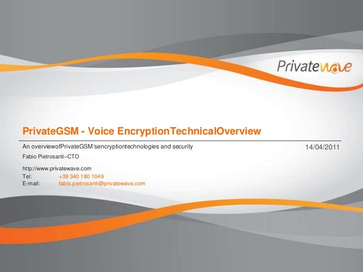 PrivateGSM - Voice EncryptionTechnicalOverview<br />An overviewofPrivateGSM'sencryptiontechnologies and security<br />14/0...
