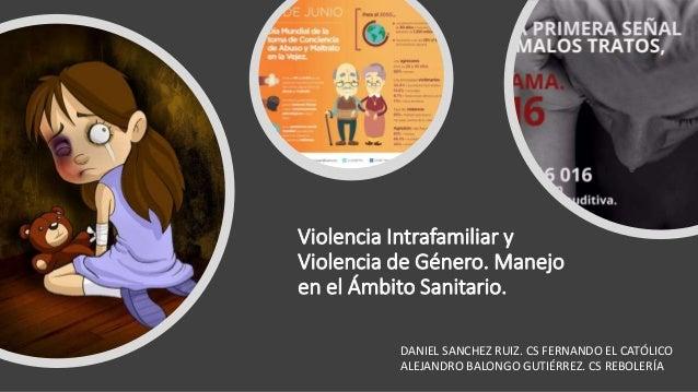Violencia Intrafamiliar y Violencia de Género. Manejo en el Ámbito Sanitario. DANIEL SANCHEZ RUIZ. CS FERNANDO EL CATÓLICO...