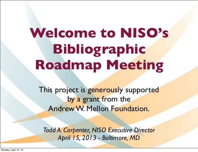 Welcome to NISO's                         Bibliographic                       Roadmap Meeting                        This ...