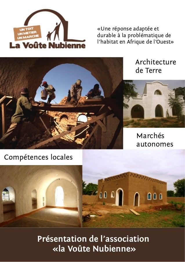 Présentation de l'association «la Voûte Nubienne» Architecture de Terre Compétences locales Marchés autonomes «Une réponse...