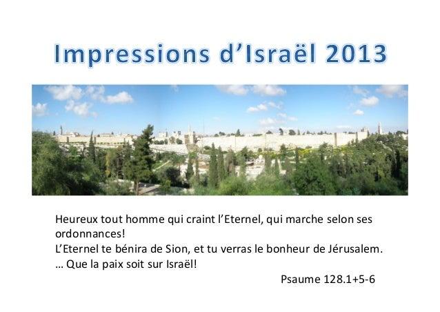 Heureux tout homme qui craint l'Eternel, qui marche selon ses ordonnances! L'Eternel te bénira de Sion, et tu verras le bo...