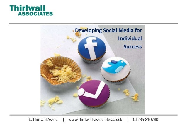 @ThirlwallAssoc | www.thirlwall-associates.co.uk | 01235 810780Developing Social Media forIndividualSuccess