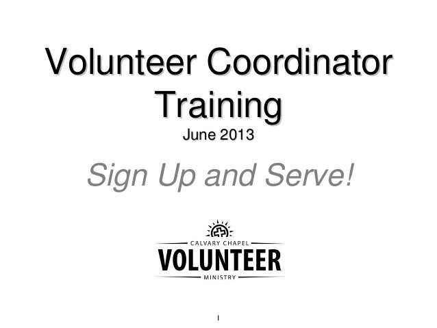 1 Volunteer CoordinatorVolunteer Coordinator TrainingTraining June 2013June 2013 Sign Up and Serve!
