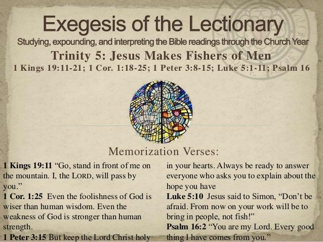 Trinity 5: Jesus Makes Fishers of Men 1 Kings 19:11-21; 1 Cor. 1:18-25; 1 Peter 3:8-15; Luke 5:1-11; Psalm 16 Memorization...