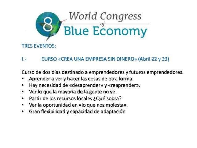 TRES EVENTOS: I.-  CURSO «CREA UNA EMPRESA SIN DINERO» (Abril 22 y 23)  Curso de dos días destinado a emprendedores y futu...