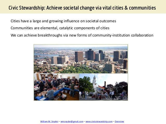 Civic Stewardship: Achieve societal change via vital cities & communities Cities have a large and growing influence on soc...