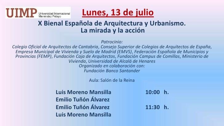 Lunes, 13 de julio<br />X Bienal Española de Arquitectura y Urbanismo. La mirada y la acción<br />Patrocinio: <br />Coleg...