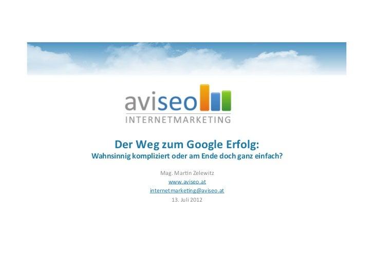 Der Weg zum Google Erfolg:  Wahnsinnig kompliziert oder am Ende doch ganz einfach?            ...
