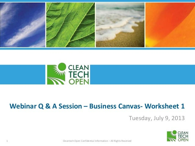 1 Cleantech Open Confidential Information – All Rights Reserved Webinar Q & A Session – Business Canvas- Worksheet 1 Tuesd...