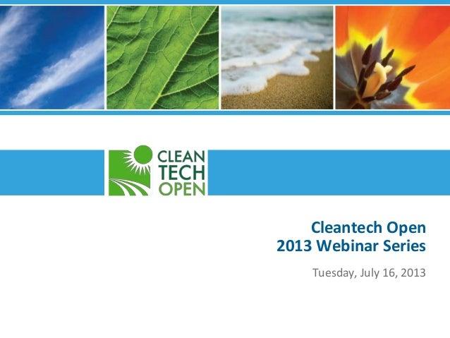 Cleantech Open 2013 Webinar Series Tuesday, July 16, 2013