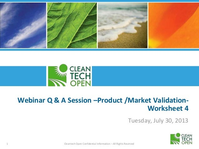 1 Cleantech Open Confidential Information – All Rights Reserved Webinar Q & A Session –Product /Market Validation- Workshe...