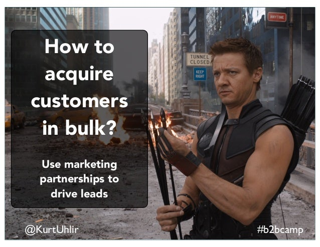 @KurtUhlir #b2bcamp How to acquire customers in bulk? Use marketing partnerships to drive leads