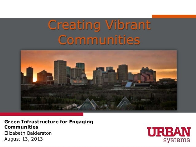 Creating Vibrant Communities Green Infrastructure for Engaging Communities Elizabeth Balderston August 13, 2013