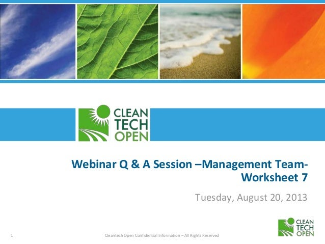1 Cleantech Open Confidential Information – All Rights Reserved Webinar Q & A Session –Management Team- Worksheet 7 Tuesda...