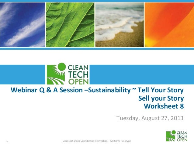 1 Cleantech Open Confidential Information – All Rights Reserved Webinar Q & A Session –Sustainability ~ Tell Your Story Se...