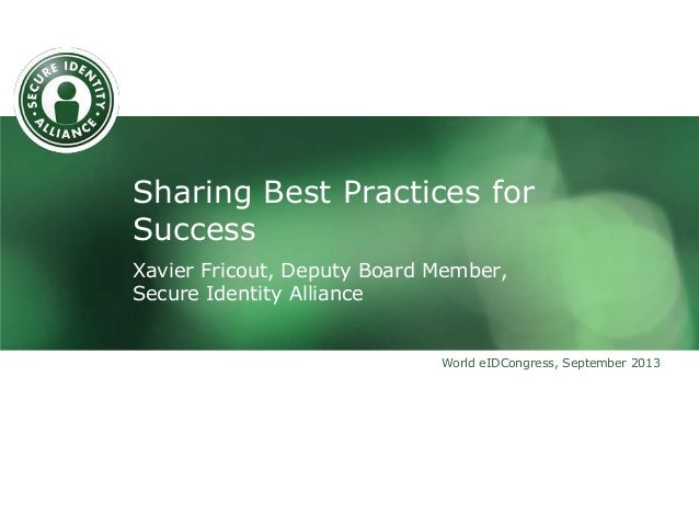 Sharing Best Practices for Success Xavier Fricout, Deputy Board Member, Secure Identity Alliance World eIDCongress, Septem...