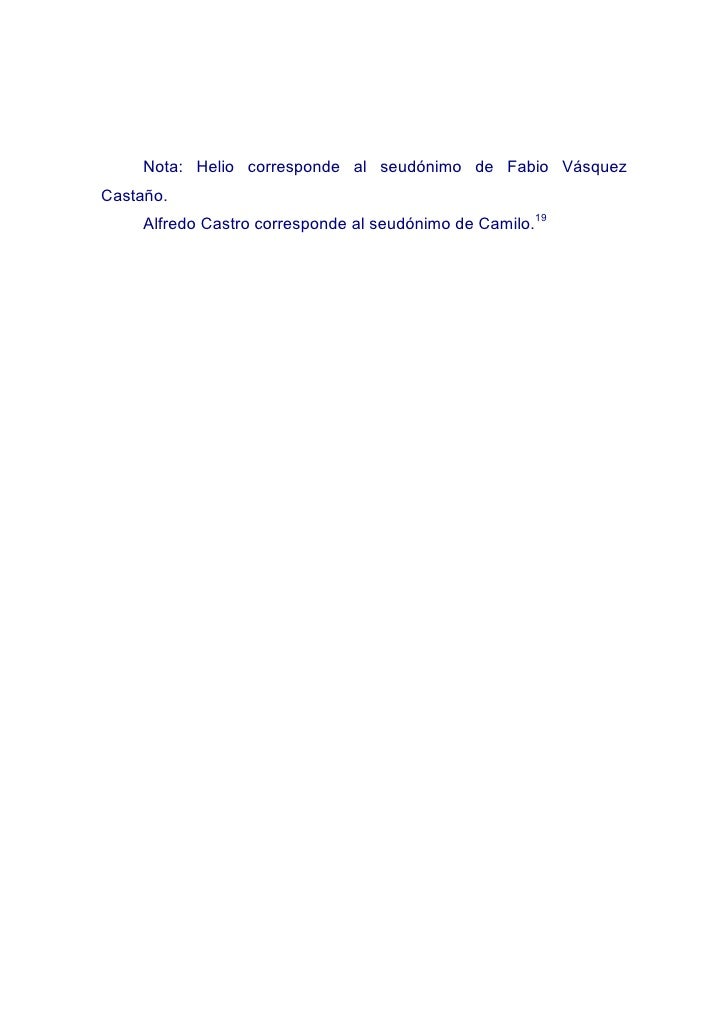 Nota: Helio corresponde al seudónimo de Fabio Vásquez Castaño.      Alfredo Castro corresponde al seudónimo de Camilo.19