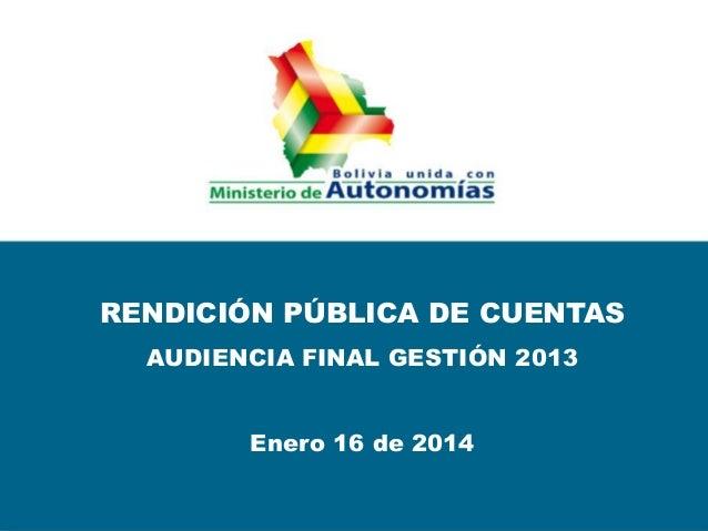 RENDICIÓN PÚBLICA DE CUENTAS AUDIENCIA FINAL GESTIÓN 2013 Enero 16 de 2014