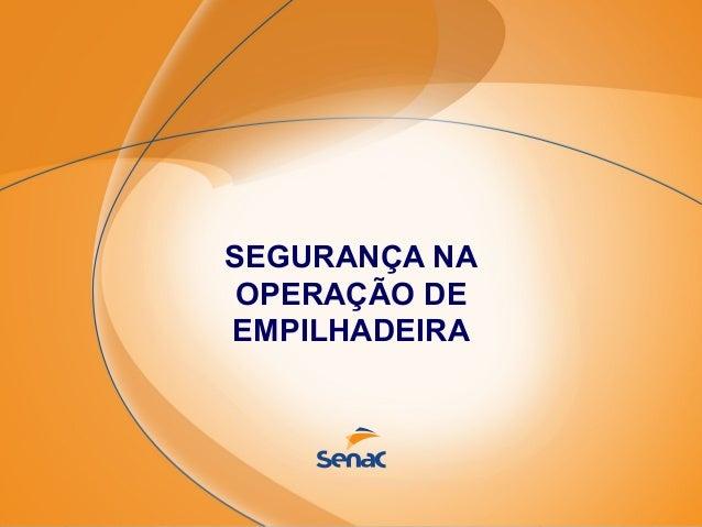 Segurança na operação de empilhadeira  SEGURANÇA NA OPERAÇÃO DE EMPILHADEIRA