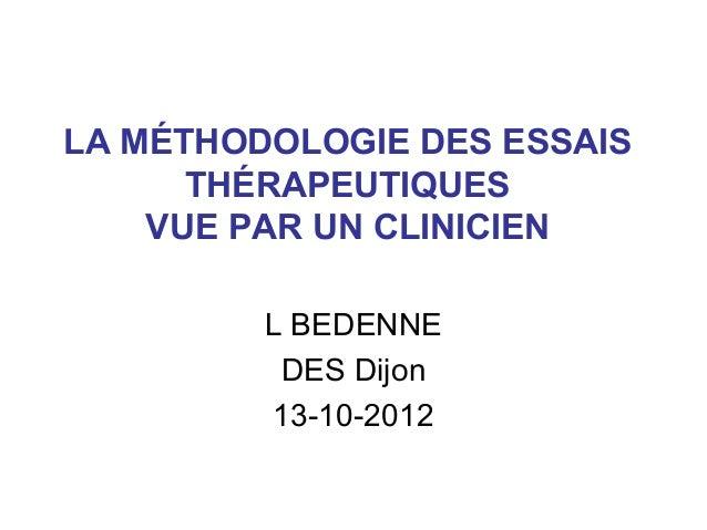 LA MÉTHODOLOGIE DES ESSAIS      THÉRAPEUTIQUES    VUE PAR UN CLINICIEN         L BEDENNE          DES Dijon         13-10-...