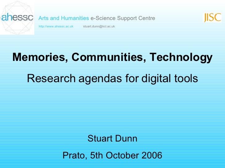 Memories, Communities, Technology Research agendas for digital tools Stuart Dunn Prato, 5th October 2006