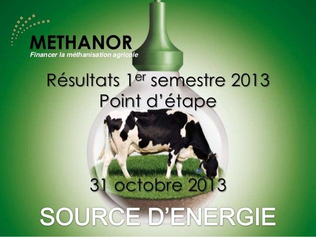 Financer la méthanisation agricole  Résultats 1er semestre 2013 Point d'étape  31 octobre 2013