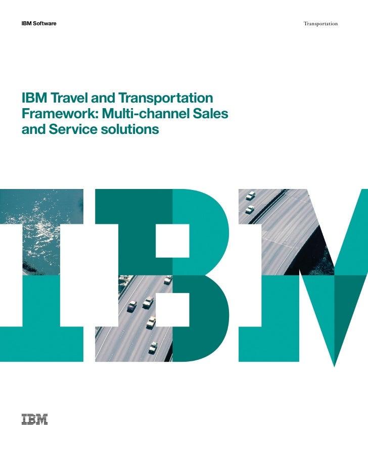 IBM Software                     TransportationIBM Travel and TransportationFramework: Multi-channel Salesand Service solu...