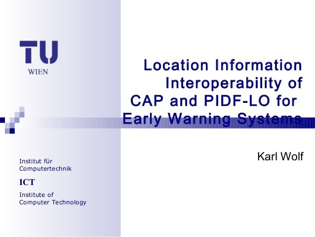 Institut fürComputertechnikICTInstitute ofComputer TechnologyLocation InformationInteroperability ofCAP and PIDF-LO forEar...