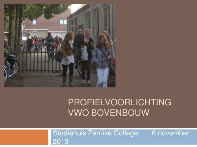 PROFIELVOORLICHTING VWO BOVENBOUW Studiehuis Zernike College 2013  6 november
