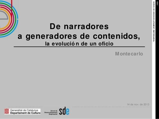Montecarlo  14 de nov. de 2013  ICEC  la evolució n de un oficio  SERVEI DE DESENVOLUPAMENT EMPRESARIAL  De narradores a g...