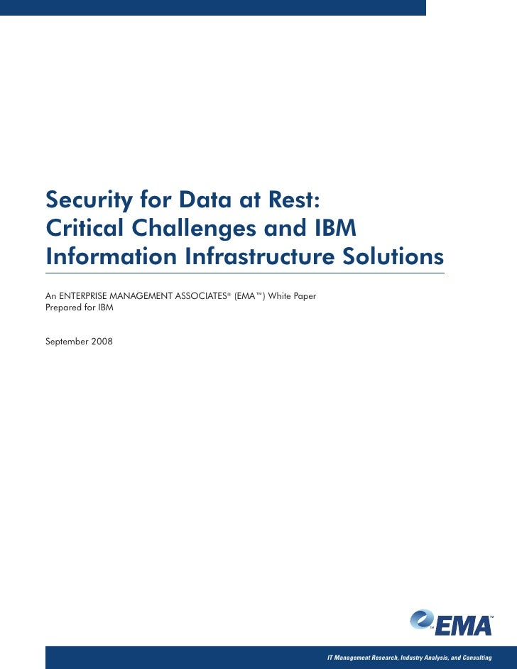 Security for Data at Rest:Critical Challenges and IBMInformation Infrastructure SolutionsAn ENTERPRISE MANAGEMENT ASSOCIAT...