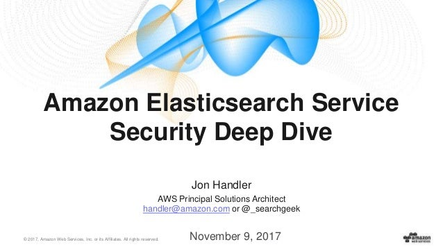 © 2017, Amazon Web Services, Inc. or its Affiliates. All rights reserved. Amazon Elasticsearch Service Security Deep Dive ...