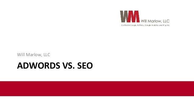 Will  Marlow,  LLC    ADWORDS  VS.  SEO
