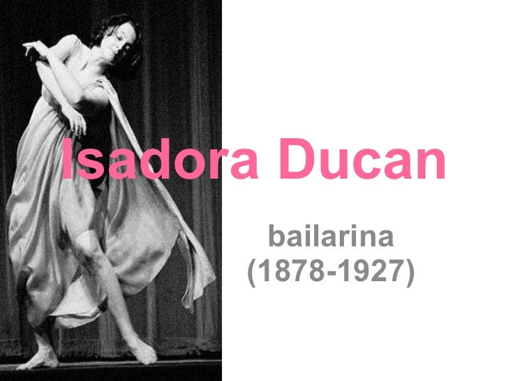Isadora Ducan bailarina (1878-1927)