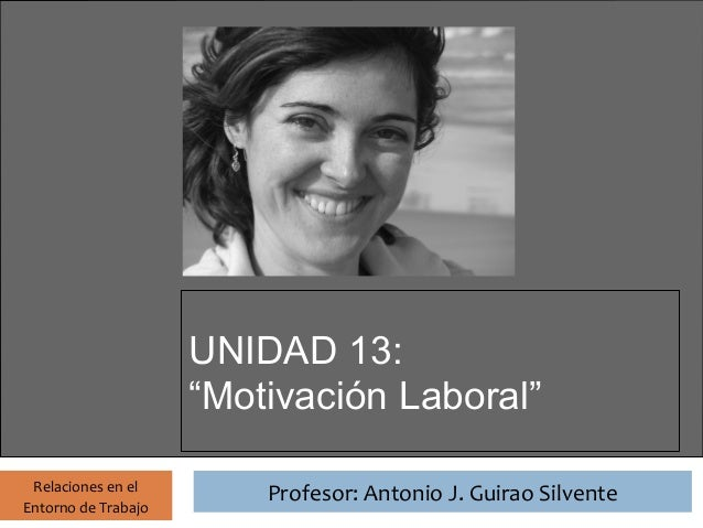"""Relaciones en el Entorno de Trabajo Profesor: Antonio J. Guirao Silvente Profesor: Antonio J. Guirao Silvente UNIDAD 13: """"..."""