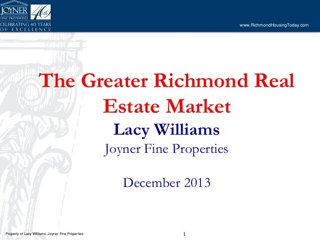 www.RichmondHousingToday.com  The Greater Richmond Real Estate Market Lacy Williams  Joyner Fine Properties December 2013 ...