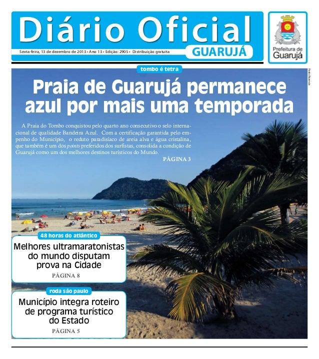 Diário Oficial Sexta-feira, 13 de dezembro de 2013 • Ano 13 • Edição: 2905 • Distribuição gratuita  GUARUJÁ  Praia de Guar...