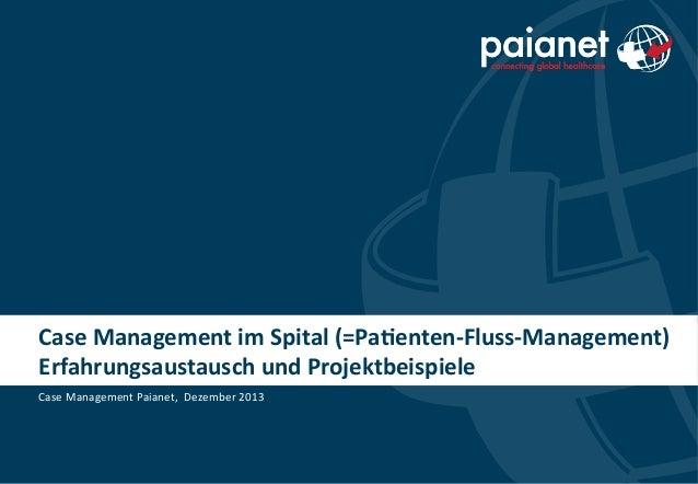 Case  Management  im  Spital  (=Pa2enten-‐Fluss-‐Management)   Erfahrungsaustausch  und  Projektbeispiele...