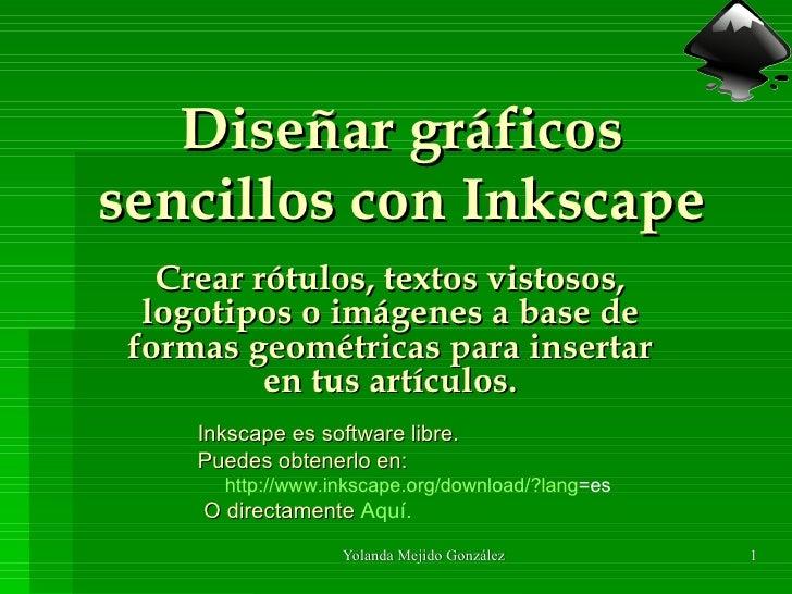 Diseñar gráficossencillos con Inkscape   Crear rótulos, textos vistosos,  logotipos o imágenes a base de formas geométrica...