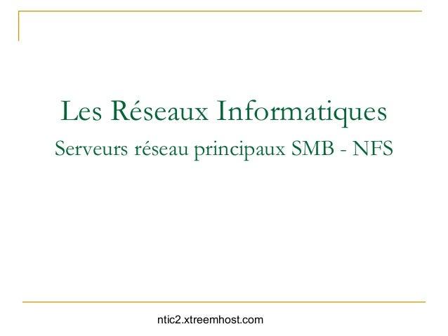 Les Réseaux InformatiquesServeurs réseau principaux SMB - NFS          ntic2.xtreemhost.com