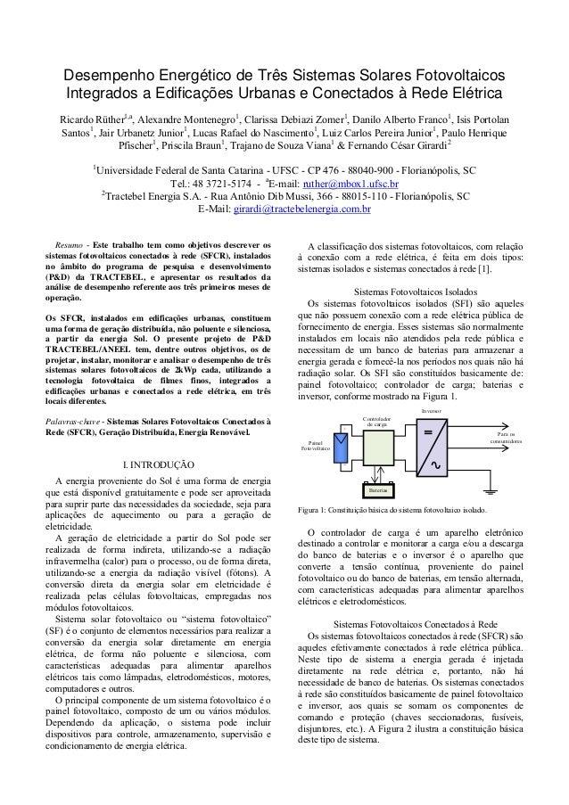 Resumo - Este trabalho tem como objetivos descrever ossistemas fotovoltaicos conectados à rede (SFCR), instaladosno âmbito...