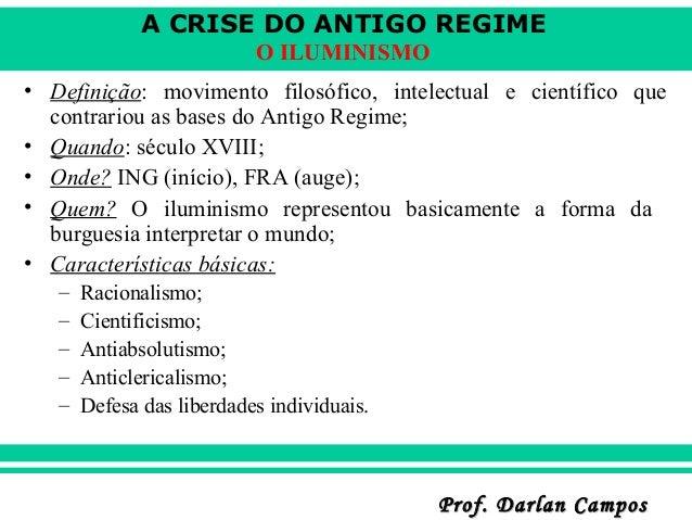 A CRISE DO ANTIGO REGIME O ILUMINISMO • Definição: movimento filosófico, intelectual e científico que contrariou as bases ...