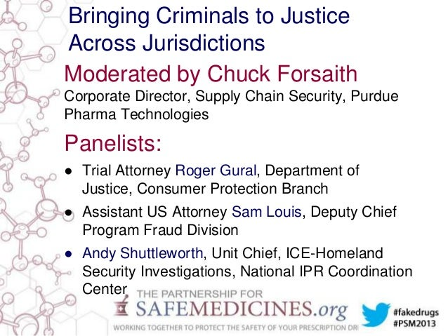 Bringing Criminals to Justice Across Jurisdictions Moderated by Chuck Forsaith Corporate Director, Supply Chain Security, ...