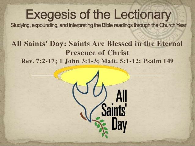 All Saints' Day: Saints Are Blessed in the Eternal Presence of Christ Rev. 7:2-17; 1 John 3:1-3; Matt. 5:1-12; Psalm 149