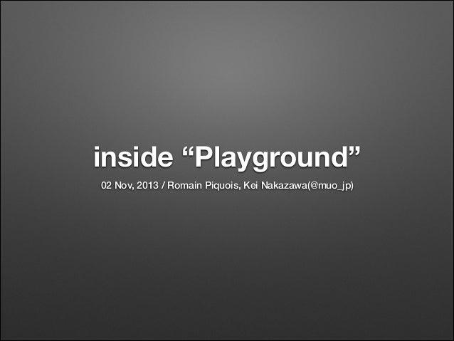 "inside ""Playground"" 02 Nov, 2013 / Romain Piquois, Kei Nakazawa(@muo_jp)"