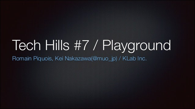Tech Hills #7 / Playground Romain Piquois, Kei Nakazawa(@muo_jp) / KLab Inc.