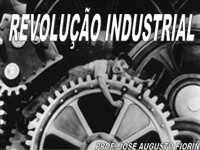 IDADE CONTEMPORÂNEA REVOLUÇÃO INDUSTRIAL  Prof. José Augusto Fiori