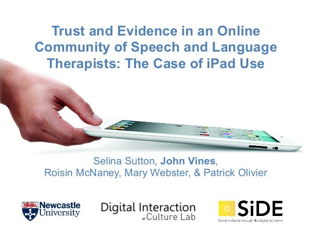 Trust and Evidence in an Online Community of Speech and Language Therapists: The Case of iPad Use  Selina Sutton, John Vin...